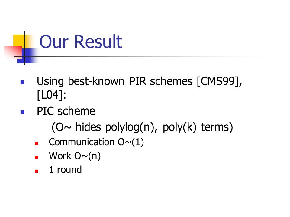 Our Result Using best-known PIR schemes [CMS99], [L04]: PIC scheme